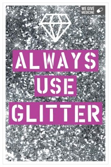 Life Lessons - Always Use Glitter